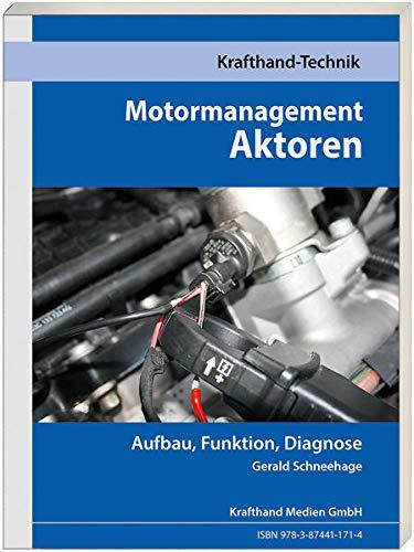 Motormanagement Aktoren: Aufbau, Funktion, Diagnose (Krafthand Fachwissen: Technik)