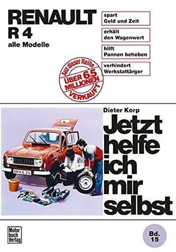 Renault R 4: bis August 1989 alle Modelle // Reprint der 12. Auflage 1987 (Jetzt helfe ich mir selbst)