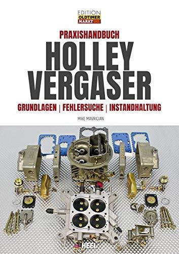 Praxishandbuch Holley Vergaser: Grundlagen – Fehlersuche – Instandhaltung (Edition Oldtimer Markt)